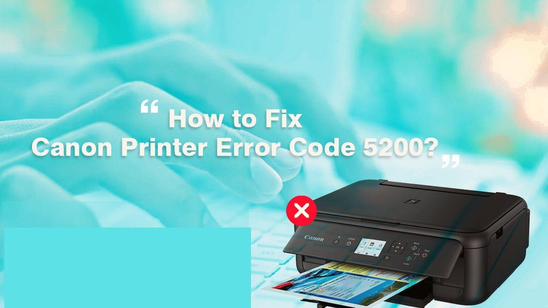 Easy Way To Fix Canon Printer error 5200   Call 1-888-272-8868