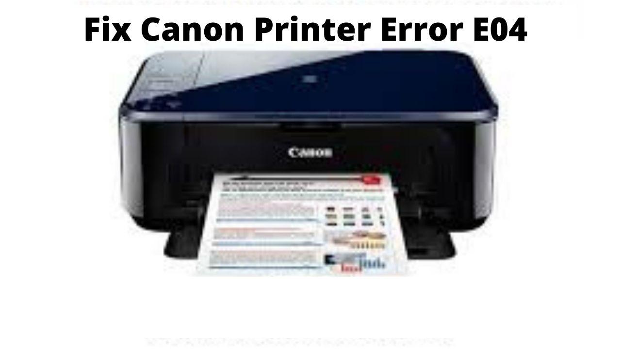 What Are The Ways To Overcome The Canon Printer Error e04